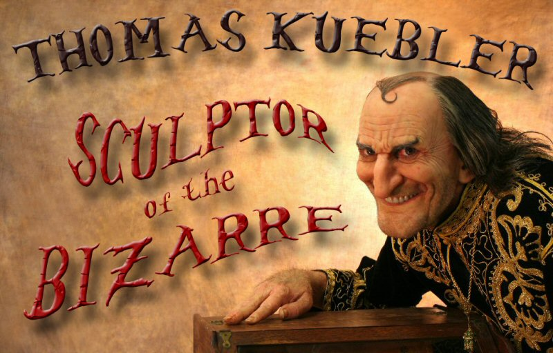 Thomas Kuebler - Sculptor of the Bizarre